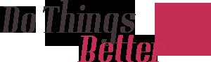 Do Things Better
